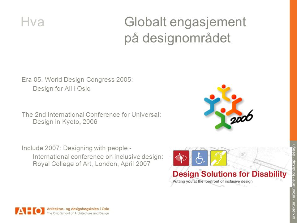 Era 05. World Design Congress 2005: Design for All i Oslo The 2nd International Conference for Universal: Design in Kyoto, 2006 Include 2007: Designin