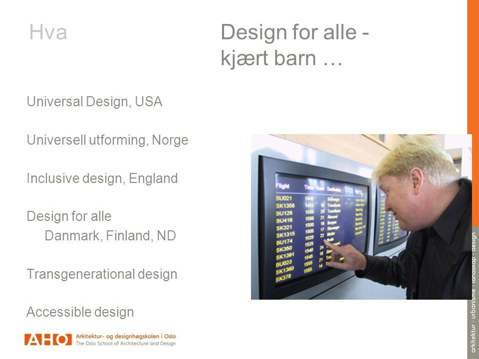 Hva Design for alle - kjært barn … Universal Design, USA Universell utforming, Norge Inclusive design, England Design for alle Danmark, Finland, ND Tr