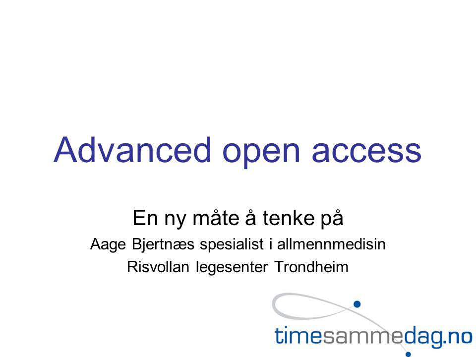 Advanced open access En ny måte å tenke på Aage Bjertnæs spesialist i allmennmedisin Risvollan legesenter Trondheim
