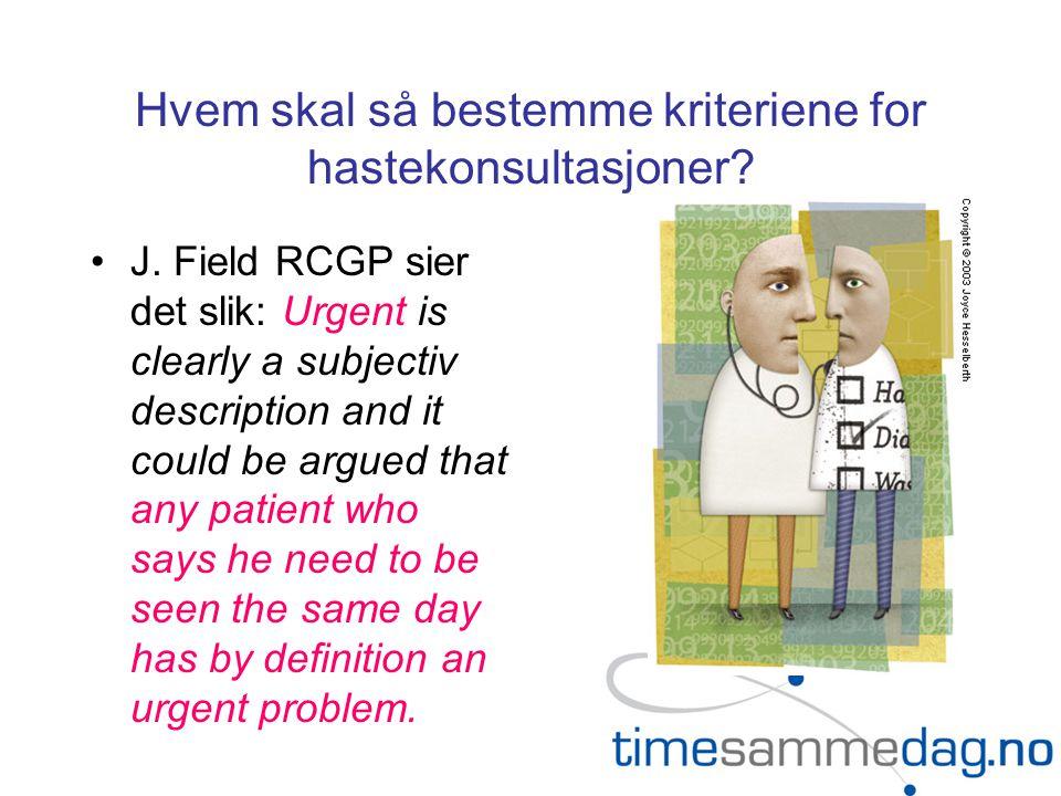 Hvem skal så bestemme kriteriene for hastekonsultasjoner? •J. Field RCGP sier det slik: Urgent is clearly a subjectiv description and it could be argu
