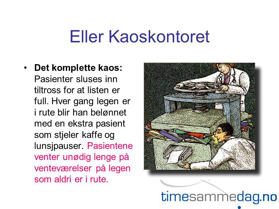 Eller Kaoskontoret •Det komplette kaos: Pasienter sluses inn tiltross for at listen er full. Hver gang legen er i rute blir han belønnet med en ekstra