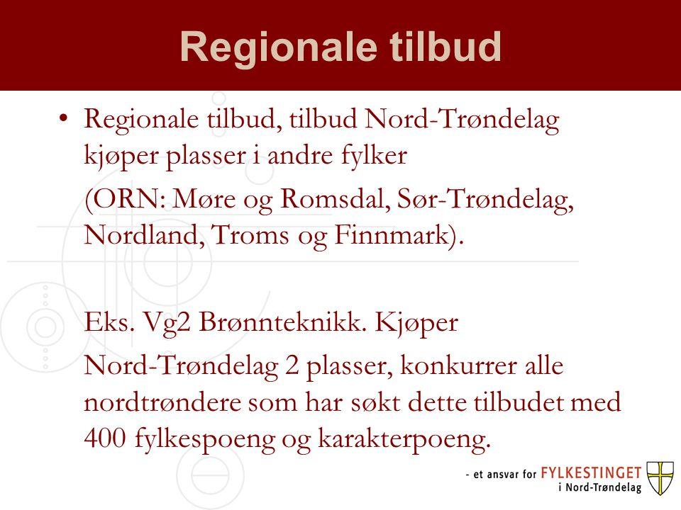Regionale tilbud •Regionale tilbud, tilbud Nord-Trøndelag kjøper plasser i andre fylker (ORN: Møre og Romsdal, Sør-Trøndelag, Nordland, Troms og Finnmark).