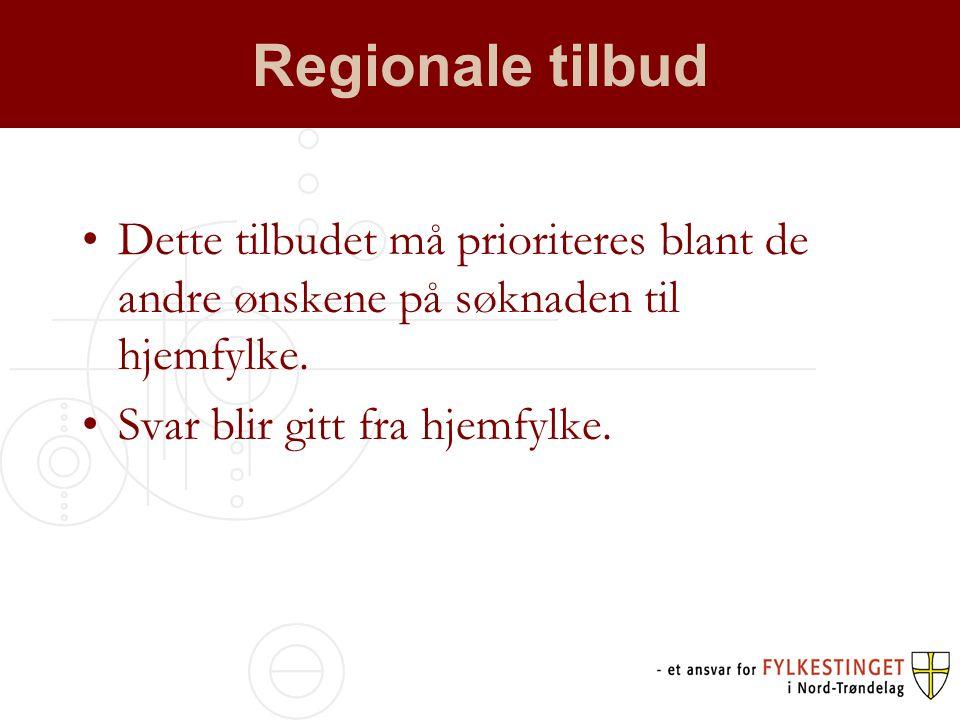 Regionale tilbud •Dette tilbudet må prioriteres blant de andre ønskene på søknaden til hjemfylke.