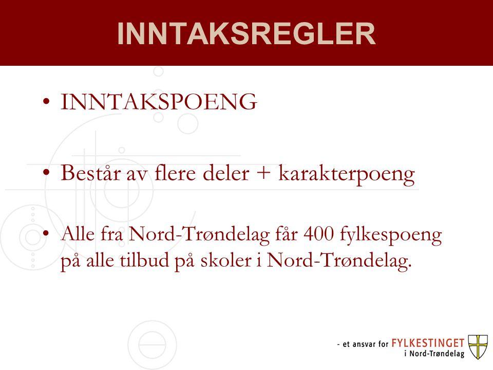 INNTAKSREGLER •INNTAKSPOENG •Består av flere deler + karakterpoeng •Alle fra Nord-Trøndelag får 400 fylkespoeng på alle tilbud på skoler i Nord-Trøndelag.