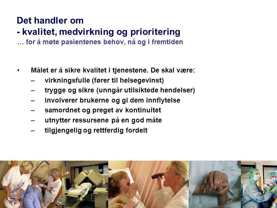 Det handler om - kvalitet, medvirkning og prioritering … for å møte pasientenes behov, nå og i fremtiden •Målet er å sikre kvalitet i tjenestene. De s