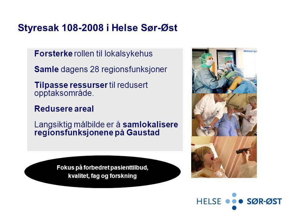 Forsterke rollen til lokalsykehus Samle dagens 28 regionsfunksjoner Tilpasse ressurser til redusert opptaksområde. Redusere areal Langsiktig målbilde