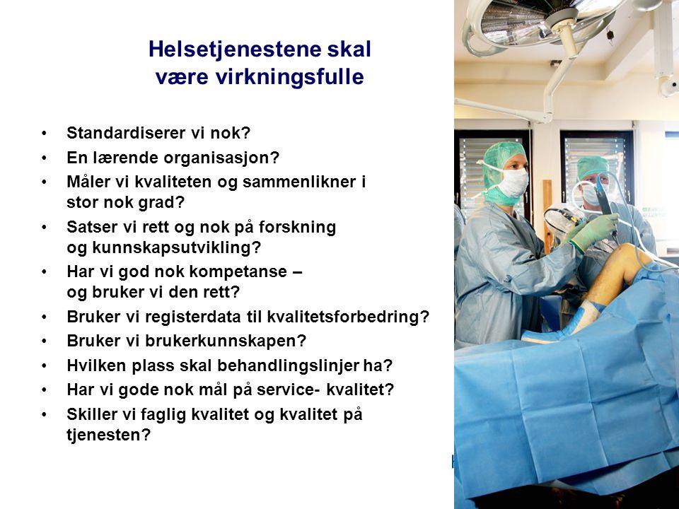 Helsetjenestene skal være virkningsfulle •Standardiserer vi nok? •En lærende organisasjon? •Måler vi kvaliteten og sammenlikner i stor nok grad? •Sats