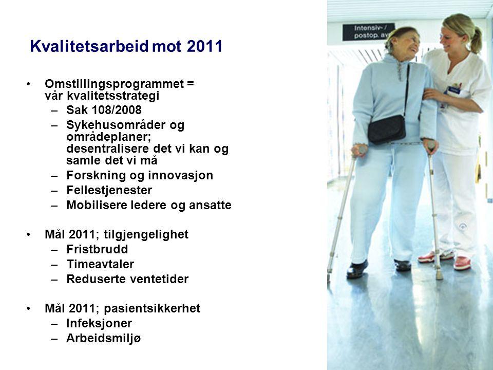 Kvalitetsarbeid mot 2011 •Omstillingsprogrammet = vår kvalitetsstrategi –Sak 108/2008 –Sykehusområder og områdeplaner; desentralisere det vi kan og sa