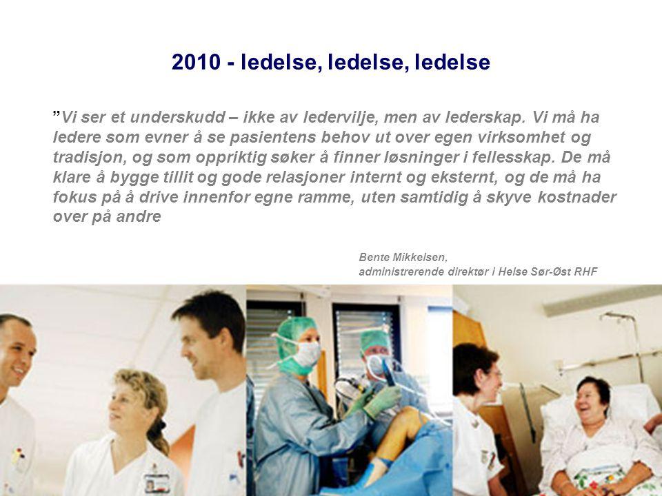 """2010 - ledelse, ledelse, ledelse """"Vi ser et underskudd – ikke av ledervilje, men av lederskap. Vi må ha ledere som evner å se pasientens behov ut over"""