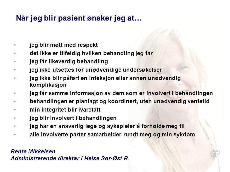 Bente Mikkelsen Administrerende direktør i Helse Sør-Øst RHF •jeg blir møtt med respekt •det ikke er tilfeldig hvilken behandling jeg får •jeg får lik