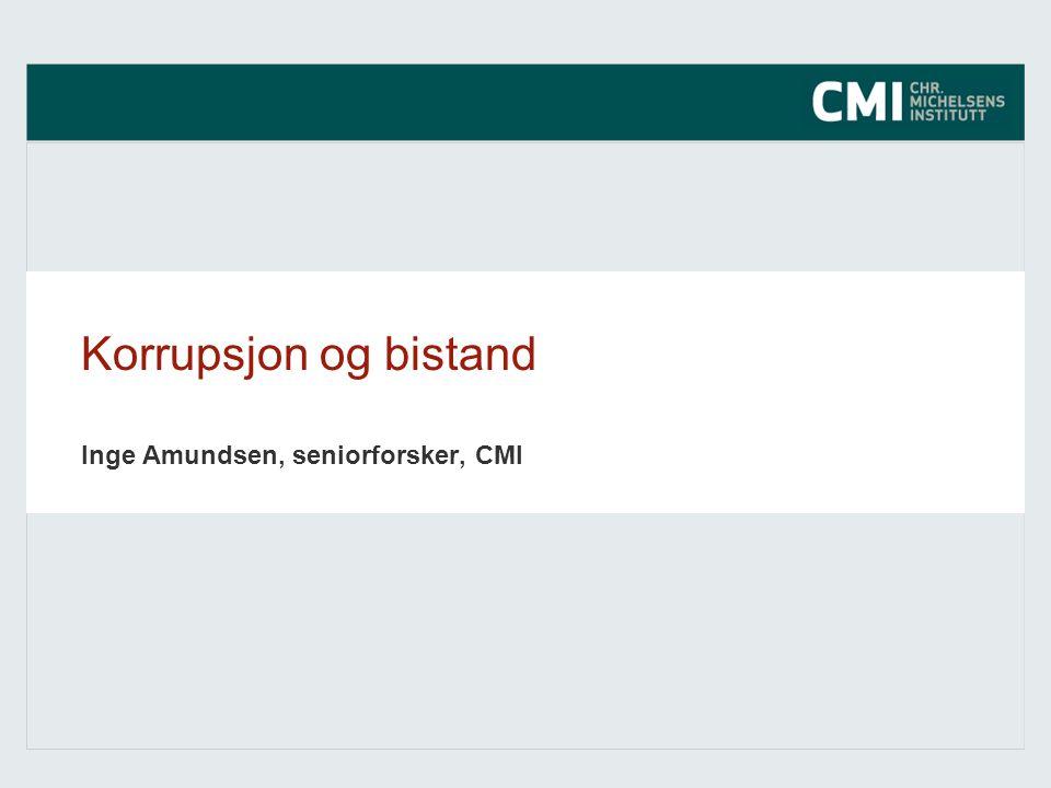 Korrupsjon og bistand Inge Amundsen, seniorforsker, CMI