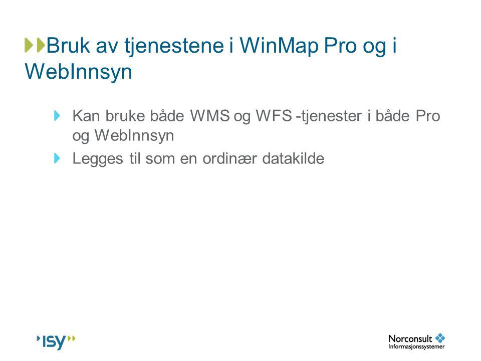 Bruk av tjenestene i WinMap Pro og i WebInnsyn Kan bruke både WMS og WFS -tjenester i både Pro og WebInnsyn Legges til som en ordinær datakilde