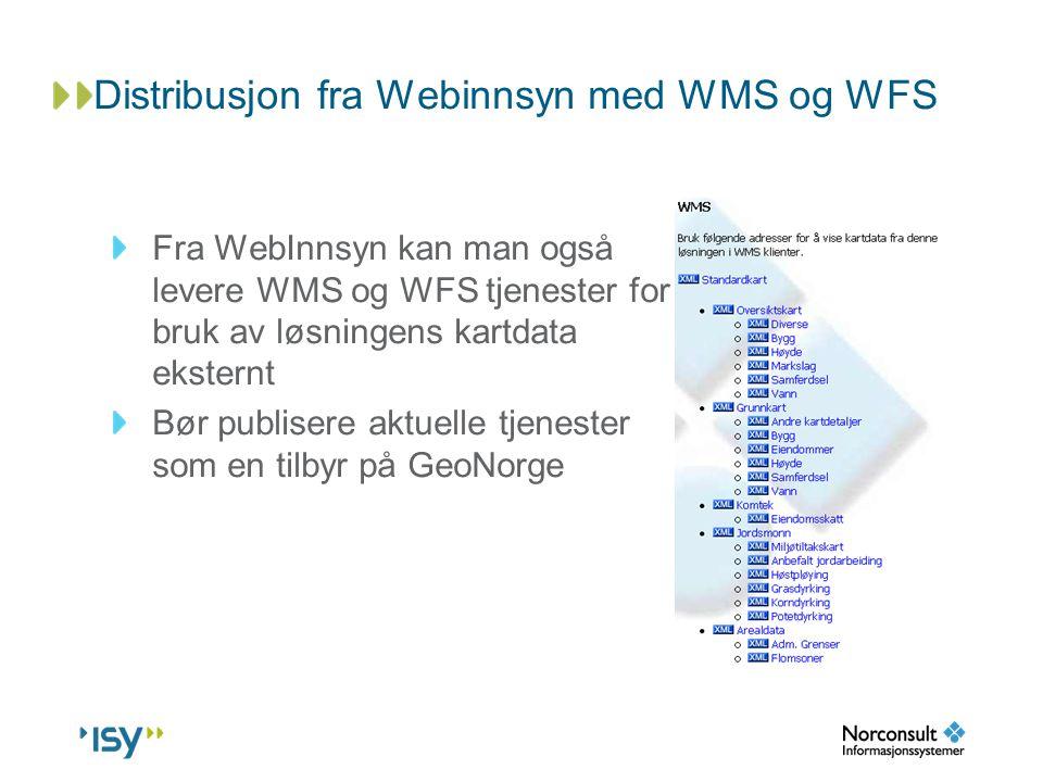 Distribusjon fra Webinnsyn med WMS og WFS Fra WebInnsyn kan man også levere WMS og WFS tjenester for bruk av løsningens kartdata eksternt Bør publiser