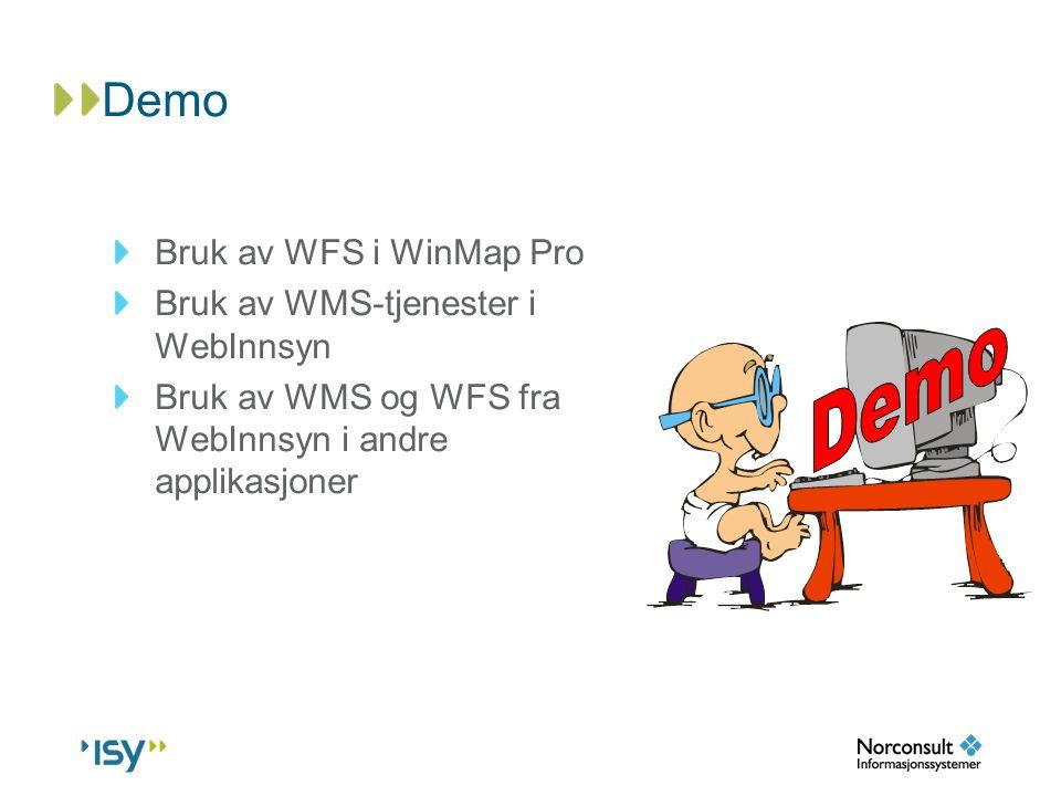 Demo Bruk av WFS i WinMap Pro Bruk av WMS-tjenester i WebInnsyn Bruk av WMS og WFS fra WebInnsyn i andre applikasjoner
