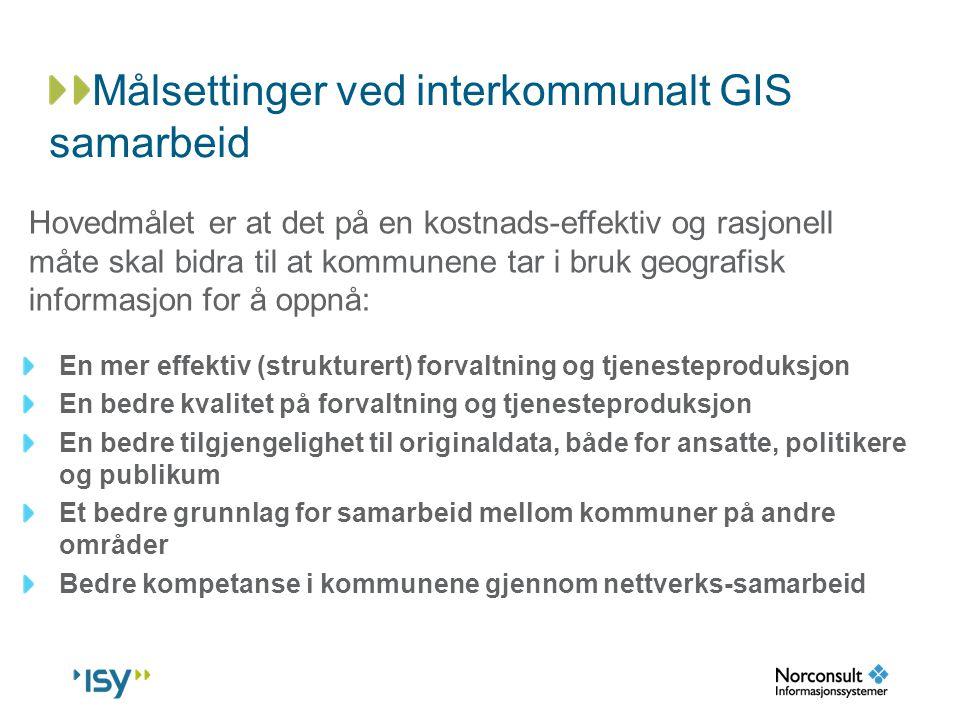 Målsettinger ved interkommunalt GIS samarbeid En mer effektiv (strukturert) forvaltning og tjenesteproduksjon En bedre kvalitet på forvaltning og tjen