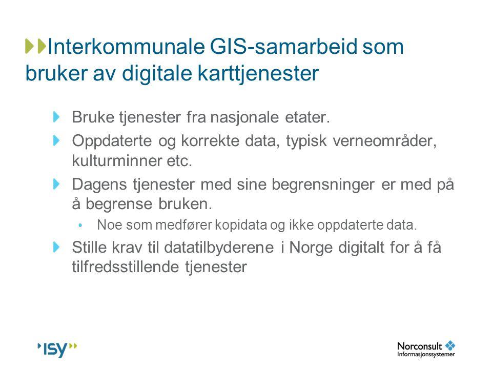 Interkommunale GIS-samarbeid som bruker av digitale karttjenester Bruke tjenester fra nasjonale etater. Oppdaterte og korrekte data, typisk verneområd