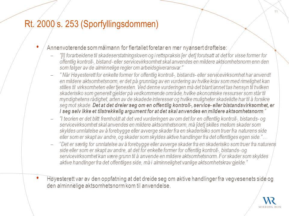 """11 Rt. 2000 s. 253 (Sporfyllingsdommen) • Annenvoterende som målmann for flertallet foretar en mer nyansert drøftelse: – """"[I] forarbeidene til skadese"""