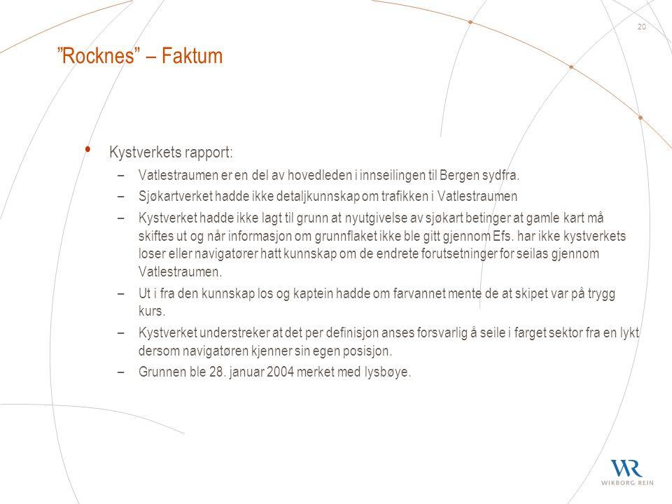 """20 """"Rocknes"""" – Faktum • Kystverkets rapport: –Vatlestraumen er en del av hovedleden i innseilingen til Bergen sydfra. –Sjøkartverket hadde ikke detalj"""
