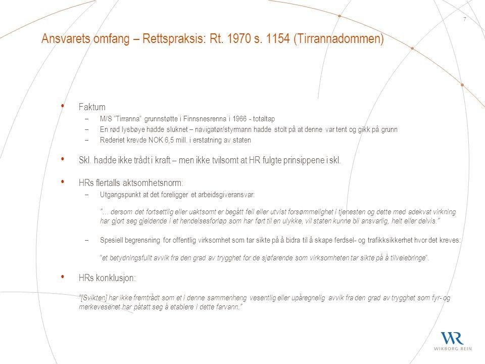 """7 Ansvarets omfang – Rettspraksis: Rt. 1970 s. 1154 (Tirrannadommen) • Faktum –M/S """"Tirranna"""" grunnstøtte i Finnsnesrenna i 1966 - totaltap –En rød ly"""