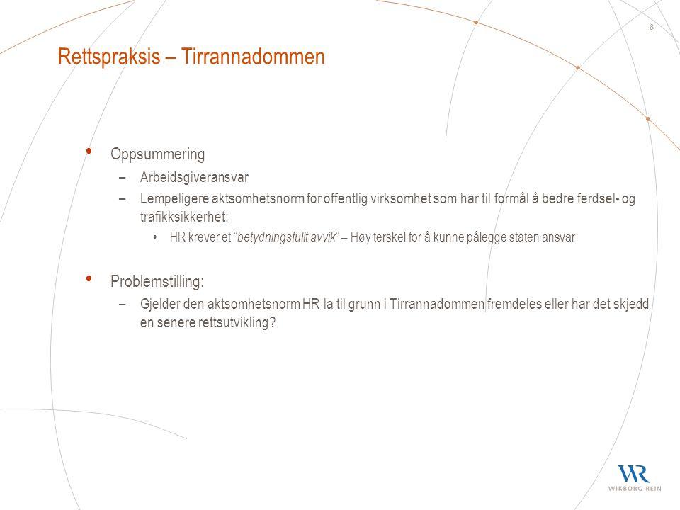 8 Rettspraksis – Tirrannadommen • Oppsummering –Arbeidsgiveransvar –Lempeligere aktsomhetsnorm for offentlig virksomhet som har til formål å bedre fer