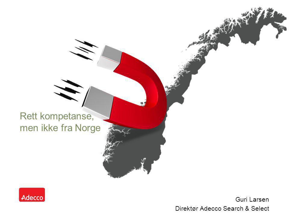 Guri Larsen Direktør Adecco Search & Select Rett kompetanse, men ikke fra Norge