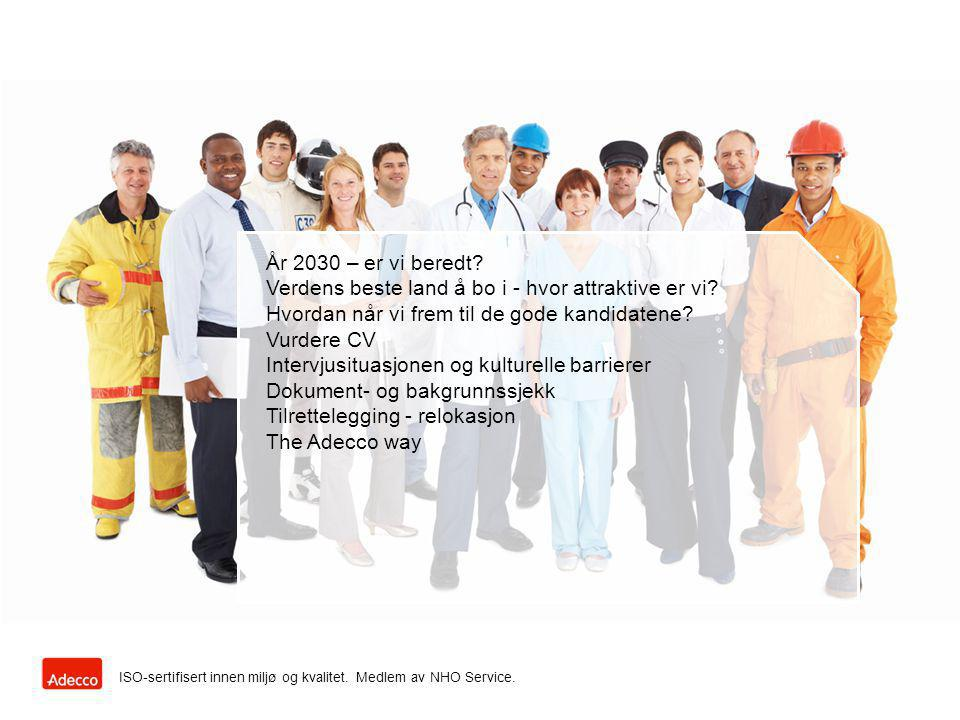 ISO-sertifisert innen miljø og kvalitet. Medlem av NHO Service. År 2030 – er vi beredt? Verdens beste land å bo i - hvor attraktive er vi? Hvordan når