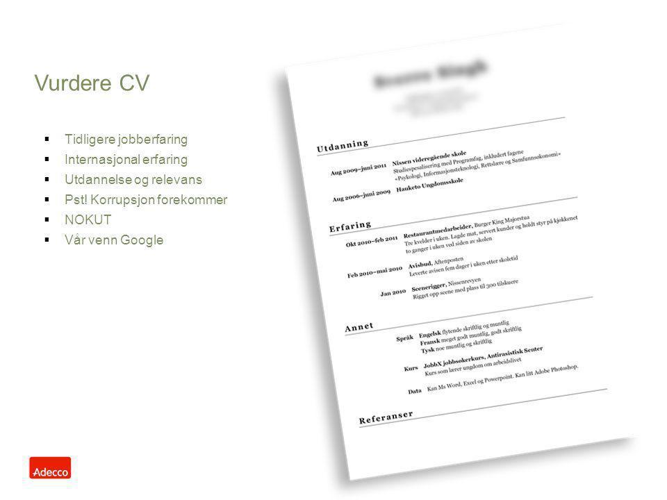  Tidligere jobberfaring  Internasjonal erfaring  Utdannelse og relevans  Pst! Korrupsjon forekommer  NOKUT  Vår venn Google Vurdere CV