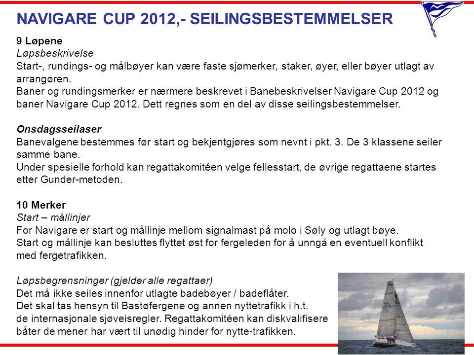 NAVIGARE CUP 2012,- SEILINGSBESTEMMELSER 9 Løpene Løpsbeskrivelse Start-, rundings- og målbøyer kan være faste sjømerker, staker, øyer, eller bøyer ut