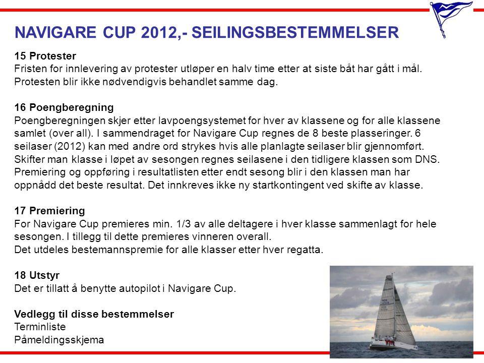 NAVIGARE CUP 2012,- SEILINGSBESTEMMELSER 15 Protester Fristen for innlevering av protester utløper en halv time etter at siste båt har gått i mål. Pro