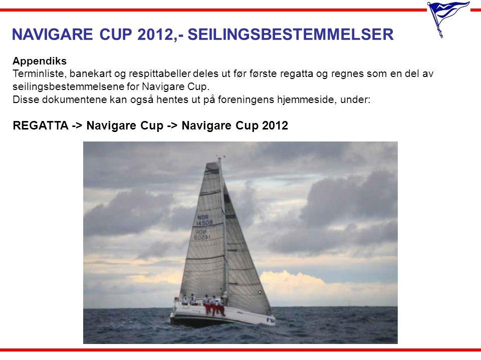 NAVIGARE CUP 2012,- SEILINGSBESTEMMELSER Appendiks Terminliste, banekart og respittabeller deles ut før første regatta og regnes som en del av seiling
