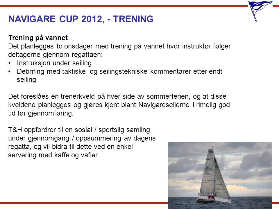 NAVIGARE CUP 2012, - TRENING Trening på vannet Det planlegges to onsdager med trening på vannet hvor instruktør følger deltagerne gjennom regattaen: •
