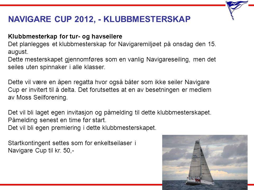 NAVIGARE CUP 2012, - KLUBBMESTERSKAP Klubbmesterkap for tur- og havseilere Det planlegges et klubbmesterskap for Navigaremiljøet på onsdag den 15. aug