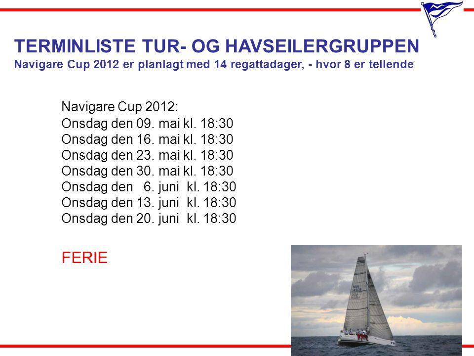 TERMINLISTE TUR- OG HAVSEILERGRUPPEN Navigare Cup 2012 er planlagt med 14 regattadager, - hvor 8 er tellende Navigare Cup 2012: Onsdag den 09. mai kl.