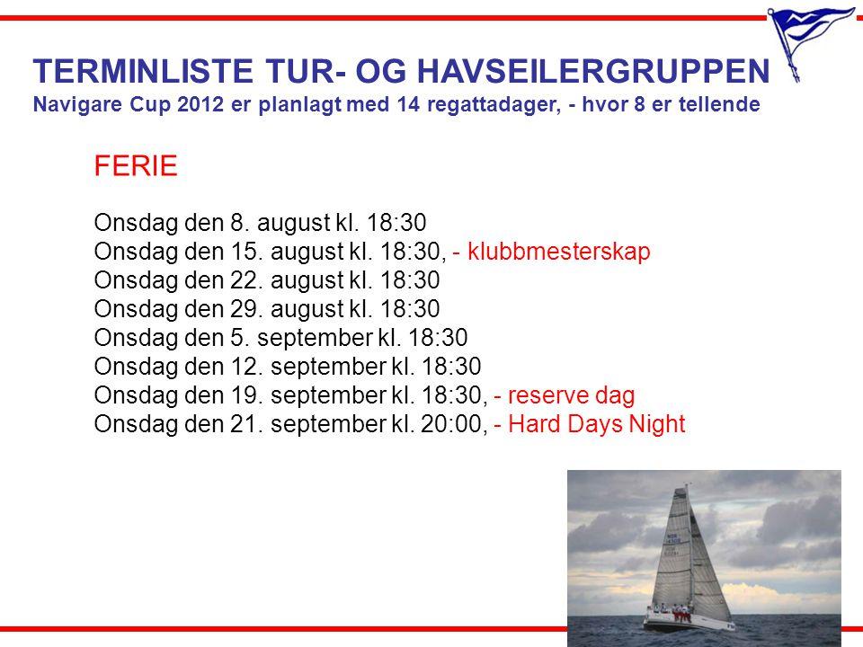 TERMINLISTE TUR- OG HAVSEILERGRUPPEN Navigare Cup 2012 er planlagt med 14 regattadager, - hvor 8 er tellende FERIE Onsdag den 8. august kl. 18:30 Onsd