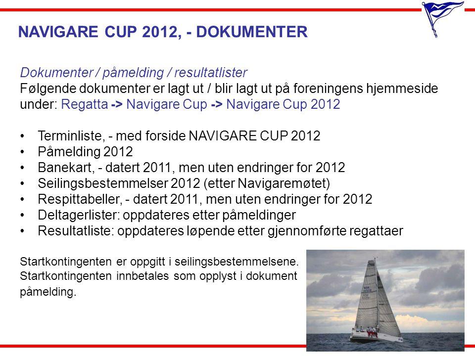 NAVIGARE CUP 2012, - DOKUMENTER Dokumenter / påmelding / resultatlister Følgende dokumenter er lagt ut / blir lagt ut på foreningens hjemmeside under: