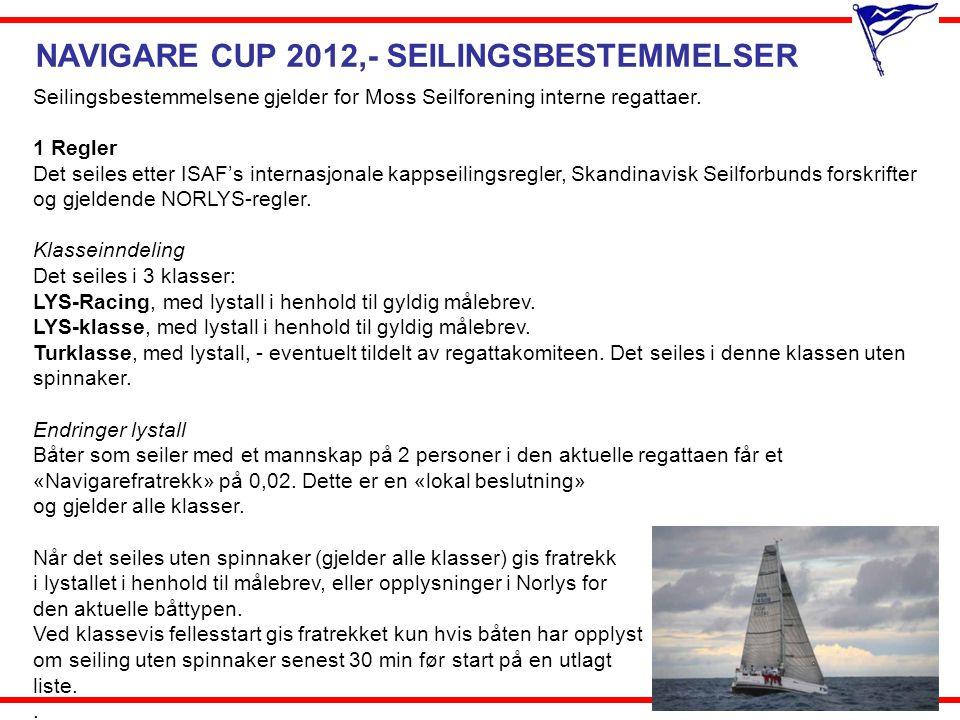 NAVIGARE CUP 2012,- SEILINGSBESTEMMELSER 1 Regler (fortsetter) En kan velge i hvilken klasse man vil starte, men regattakomitéen forbeholder seg retten til å foreta omplasseringer før sesongstart.