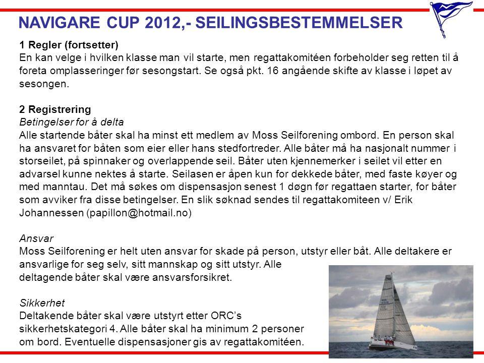 NAVIGARE CUP 2012,- SEILINGSBESTEMMELSER 1 Regler (fortsetter) En kan velge i hvilken klasse man vil starte, men regattakomitéen forbeholder seg rette