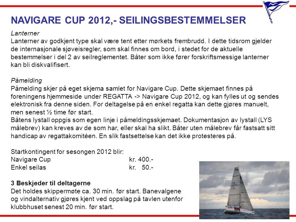 NAVIGARE CUP 2012,- SEILINGSBESTEMMELSER 4 Endringer i seilingsbestemmelsene Eventuelle endringer i seilingsbestemmelsene gjøres kjent ved oppslag på tavlen utenfor klubbhuset senest en halv time før start.