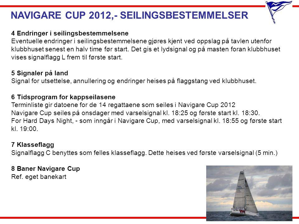 NAVIGARE CUP 2012,- SEILINGSBESTEMMELSER 9 Løpene Løpsbeskrivelse Start-, rundings- og målbøyer kan være faste sjømerker, staker, øyer, eller bøyer utlagt av arrangøren.