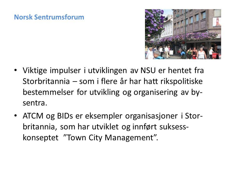 Norsk Sentrumsforum • Viktige impulser i utviklingen av NSU er hentet fra Storbritannia – som i flere år har hatt rikspolitiske bestemmelser for utvikling og organisering av by- sentra.