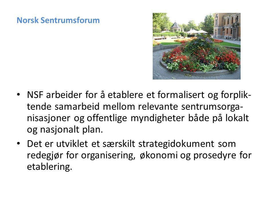 Norsk Sentrumsforum • NSF arbeider for å etablere et formalisert og forplik- tende samarbeid mellom relevante sentrumsorga- nisasjoner og offentlige myndigheter både på lokalt og nasjonalt plan.