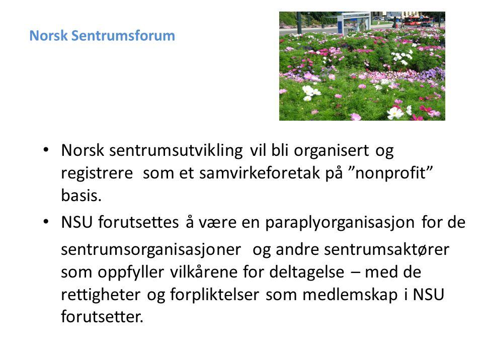 Norsk Sentrumsforum • NSU skal baseres på forpliktende samarbeid med offentlig sektor og landsdekkende aktører med innflytelse på sentrumsutvikling i norske byer og tettsteder.