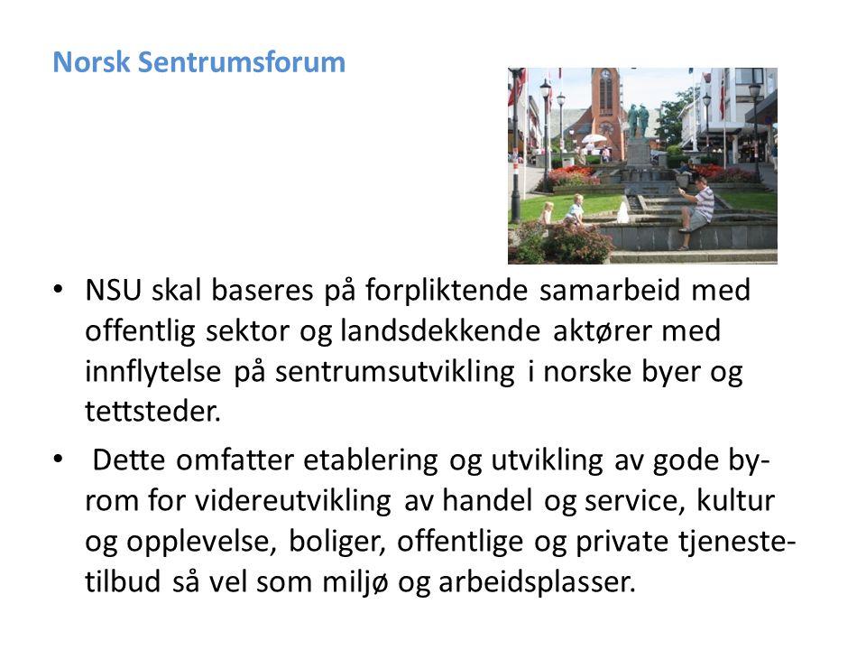 Norsk Sentrumsforum • Formell etablering av NSU vil finne sted så snart de formelle sidene ved etableringen er i orden • Vi ønsker å etablere kontakt med alle sentrumsinteresser slik at det kan skapes best mulig grunnlag for en meget spennende start på det som kan være svaret for vitalisering av Norske sentrum.
