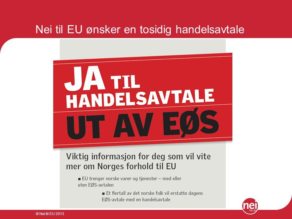 © Nei til EU 2013 Nei til EU ønsker en tosidig handelsavtale