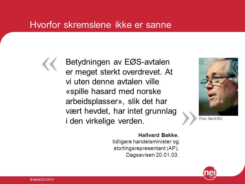 © Nei til EU 2013 Vi handler med landene – ikke EU Det er en håndfull EU-land som Norge handler mye med.