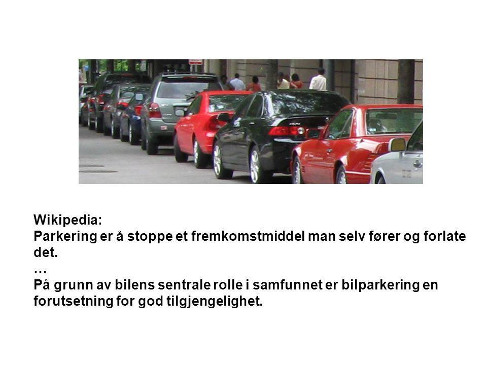Wikipedia: Parkering er å stoppe et fremkomstmiddel man selv fører og forlate det. … På grunn av bilens sentrale rolle i samfunnet er bilparkering en