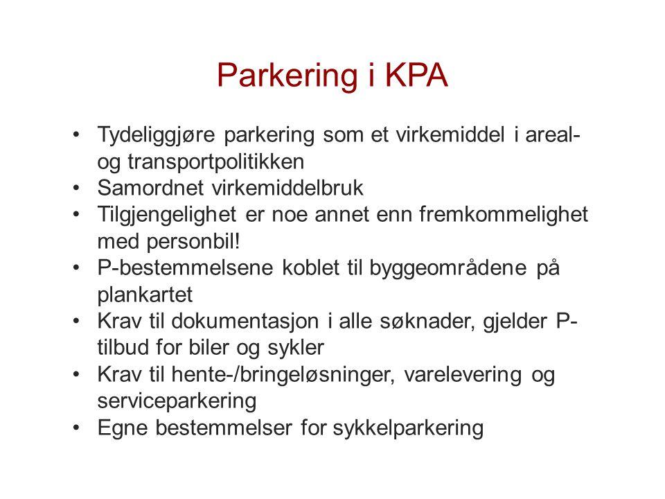 Parkering i KPA •Tydeliggjøre parkering som et virkemiddel i areal- og transportpolitikken •Samordnet virkemiddelbruk •Tilgjengelighet er noe annet en
