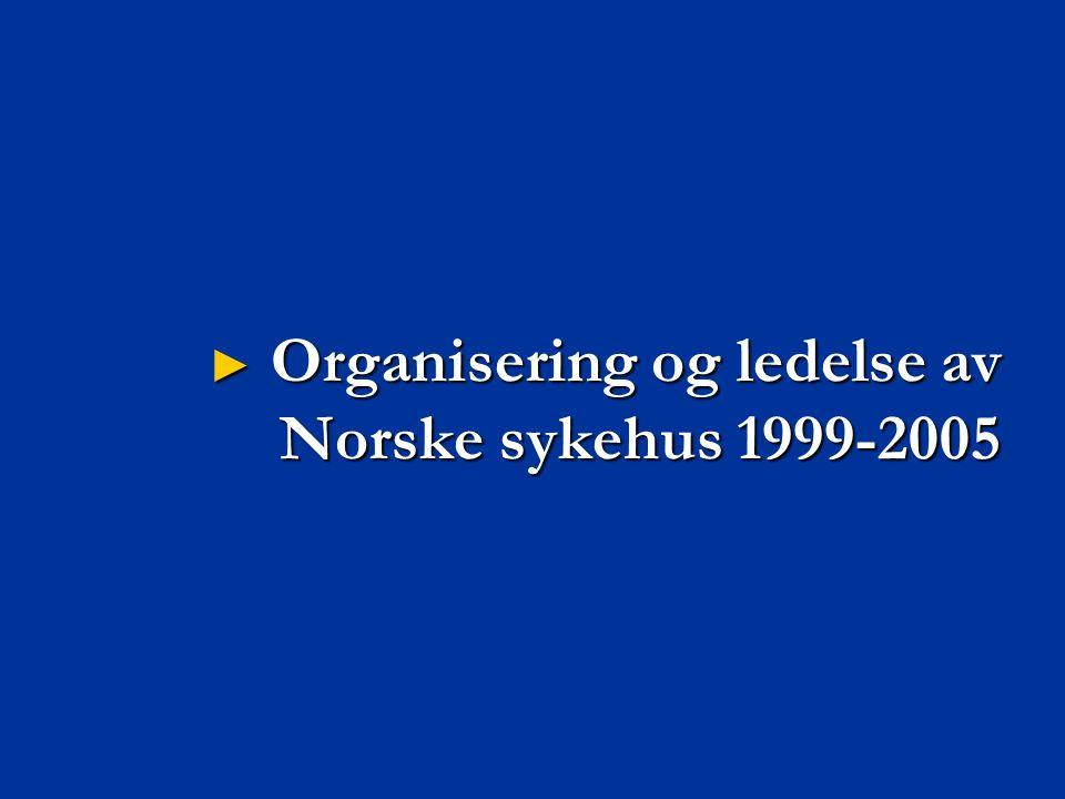 ► Organisering og ledelse av Norske sykehus 1999-2005