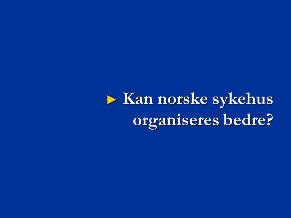 ► Kan norske sykehus organiseres bedre?