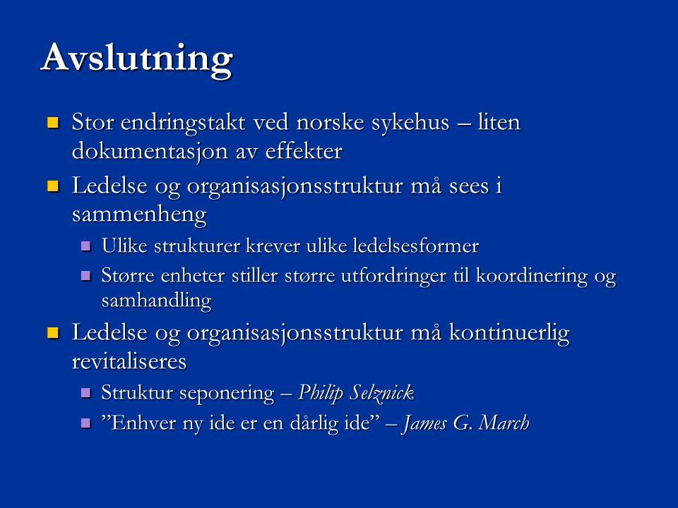 Avslutning  Stor endringstakt ved norske sykehus – liten dokumentasjon av effekter  Ledelse og organisasjonsstruktur må sees i sammenheng  Ulike st